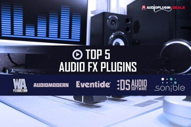 Top 5 Audio FX Plugins - Audio Plugin Deals